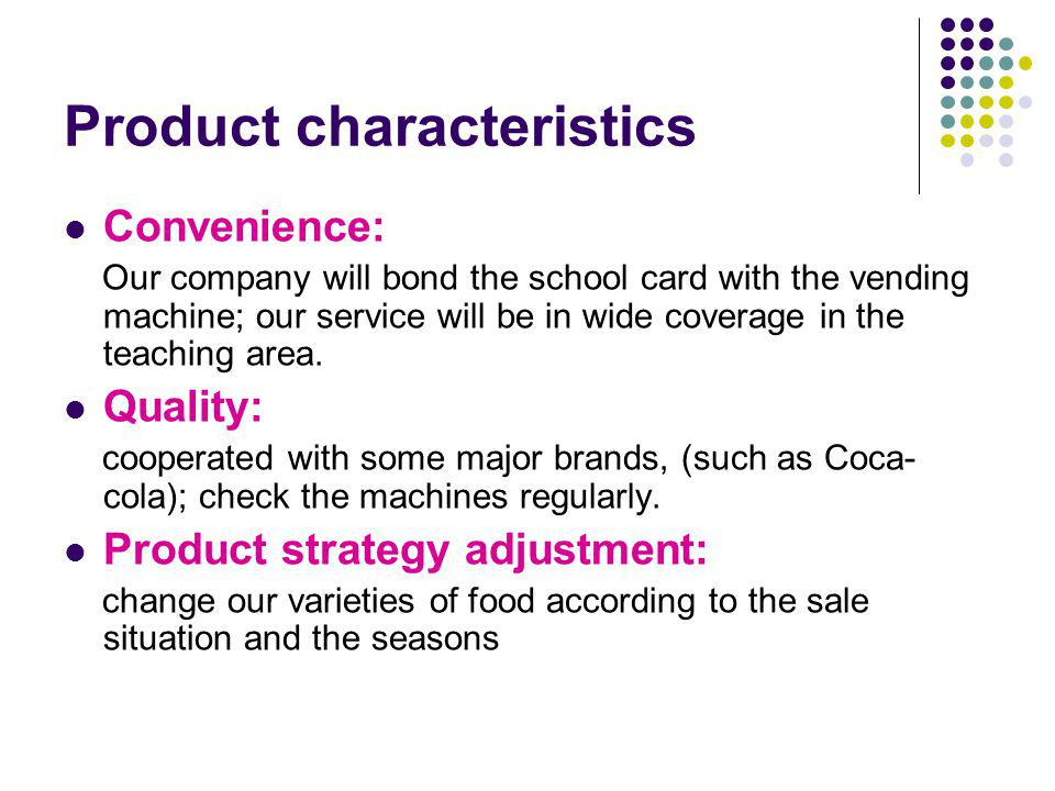 Product characteristics Convenience: Our company will bond the school card with the vending machine; our service will be in wide coverage in the teach