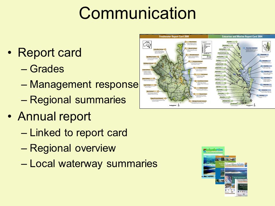 Communication Report card –Grades –Management response –Regional summaries Annual report –Linked to report card –Regional overview –Local waterway sum