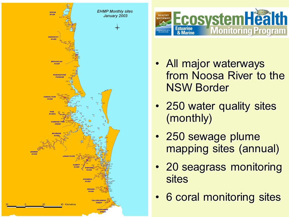 All major waterways from Noosa River to the NSW BorderAll major waterways from Noosa River to the NSW Border 250 water quality sites (monthly)250 wate