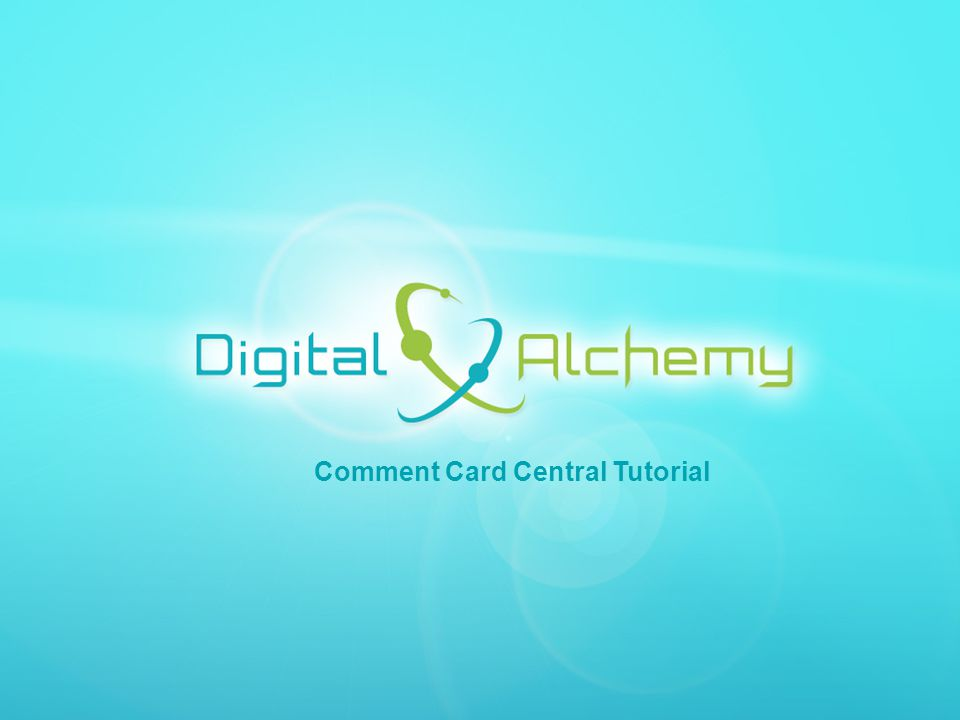 Digital Alchemy | 5750 Stratum Drive Fort Worth, Texas 76137 | Phone: 817.204.0840 Fax: 817.887.1355 | www.Data2Gold.com Comment Card Central Tutorial