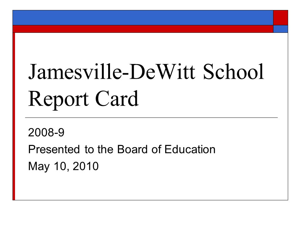 Jamesville-DeWitt School Report Card 2008-9 Presented to the Board of Education May 10, 2010