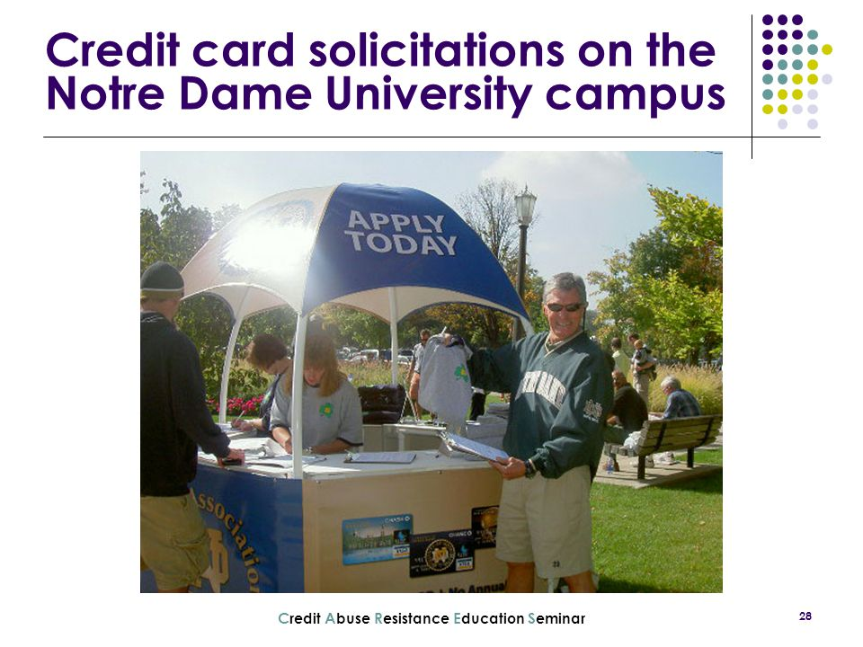 C redit A buse R esistance E ducation S eminar 28 Credit card solicitations on the Notre Dame University campus