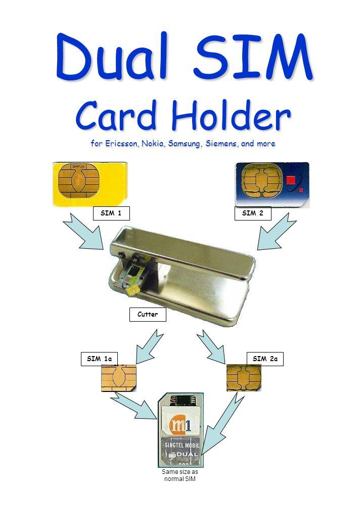 Dual SIM Card Holder for Ericsson, Nokia, Samsung, Siemens, and more Same size as normal SIM SIM 1aSIM 2a SIM 2SIM 1 Cutter