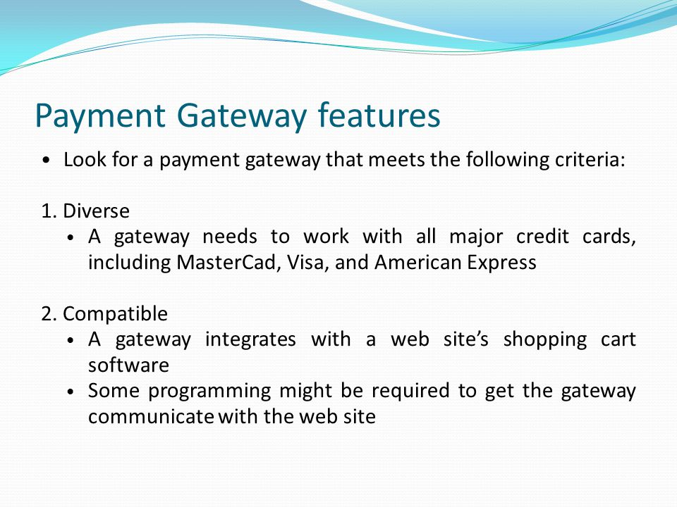 Payment Gateway features Look for a payment gateway that meets the following criteria: 1.