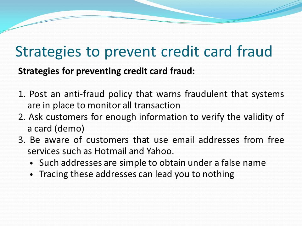 Strategies to prevent credit card fraud Strategies for preventing credit card fraud: 1.