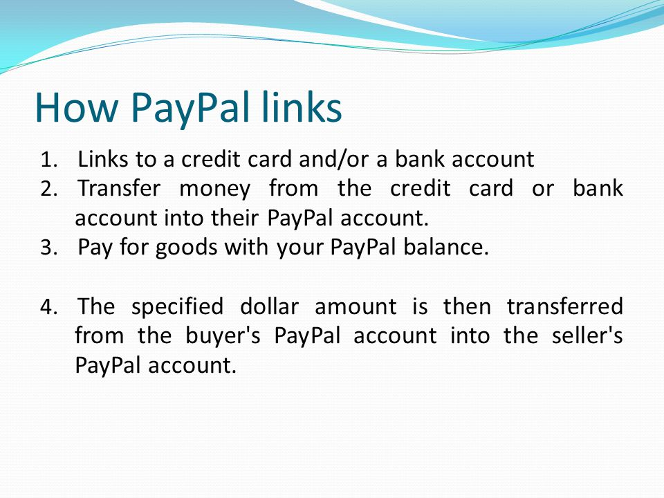 How PayPal links 1.Links to a credit card and/or a bank account 2.