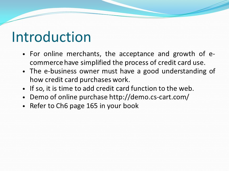 Introduction For online merchants, the acceptance and growth of e- commerce have simplified the process of credit card use.