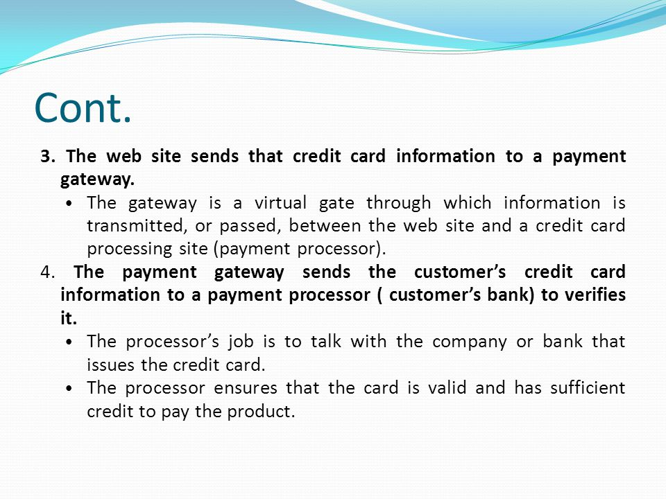 Cont.3. The web site sends that credit card information to a payment gateway.
