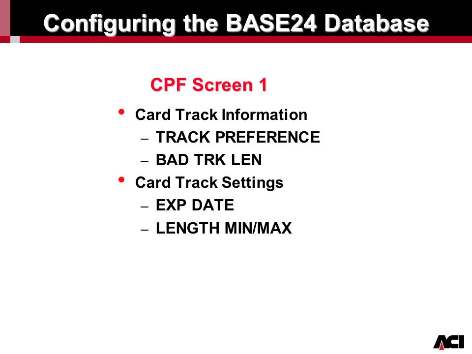 Click to edit Master title style Configuring the BASE24 Database Card Track Information – TRACK PREFERENCE – BAD TRK LEN Card Track Settings – EXP DAT