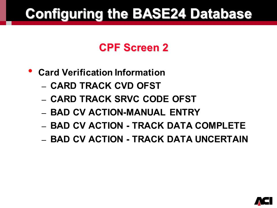 Click to edit Master title style Configuring the BASE24 Database Card Verification Information – CARD TRACK CVD OFST – CARD TRACK SRVC CODE OFST – BAD