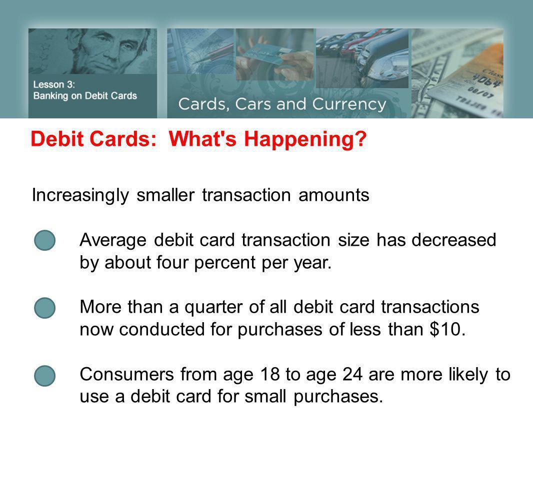 Debit Cards: What s Happening.