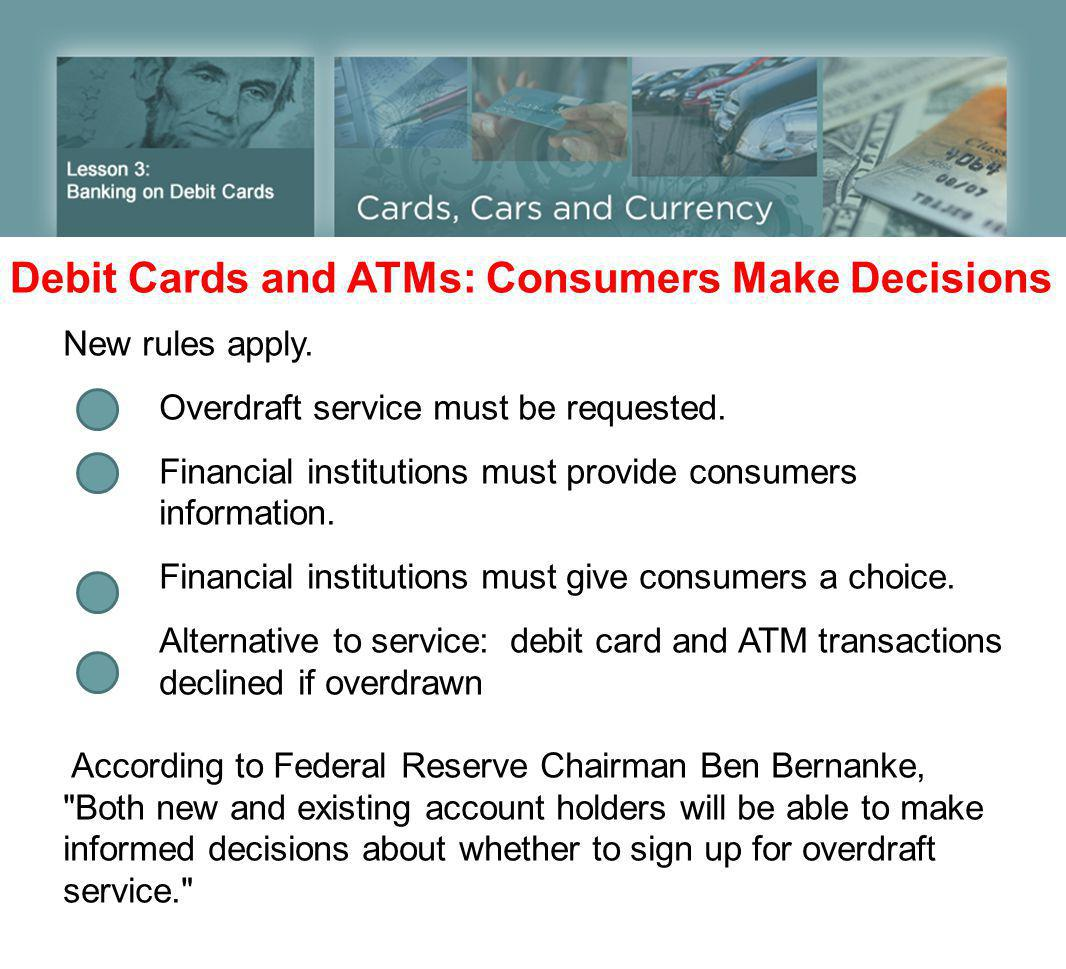 Debit Cards and ATMs: Consumers Make Decisions New rules apply.