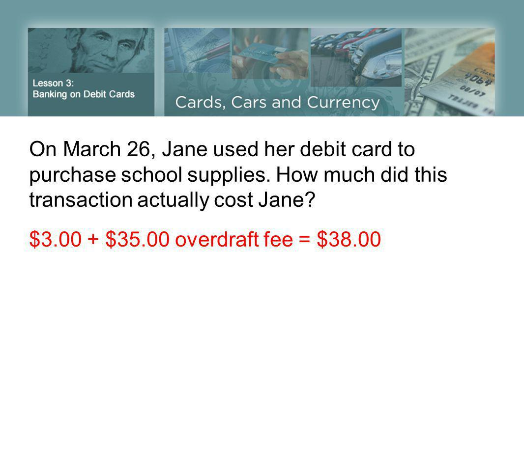 On March 26, Jane used her debit card to purchase school supplies.