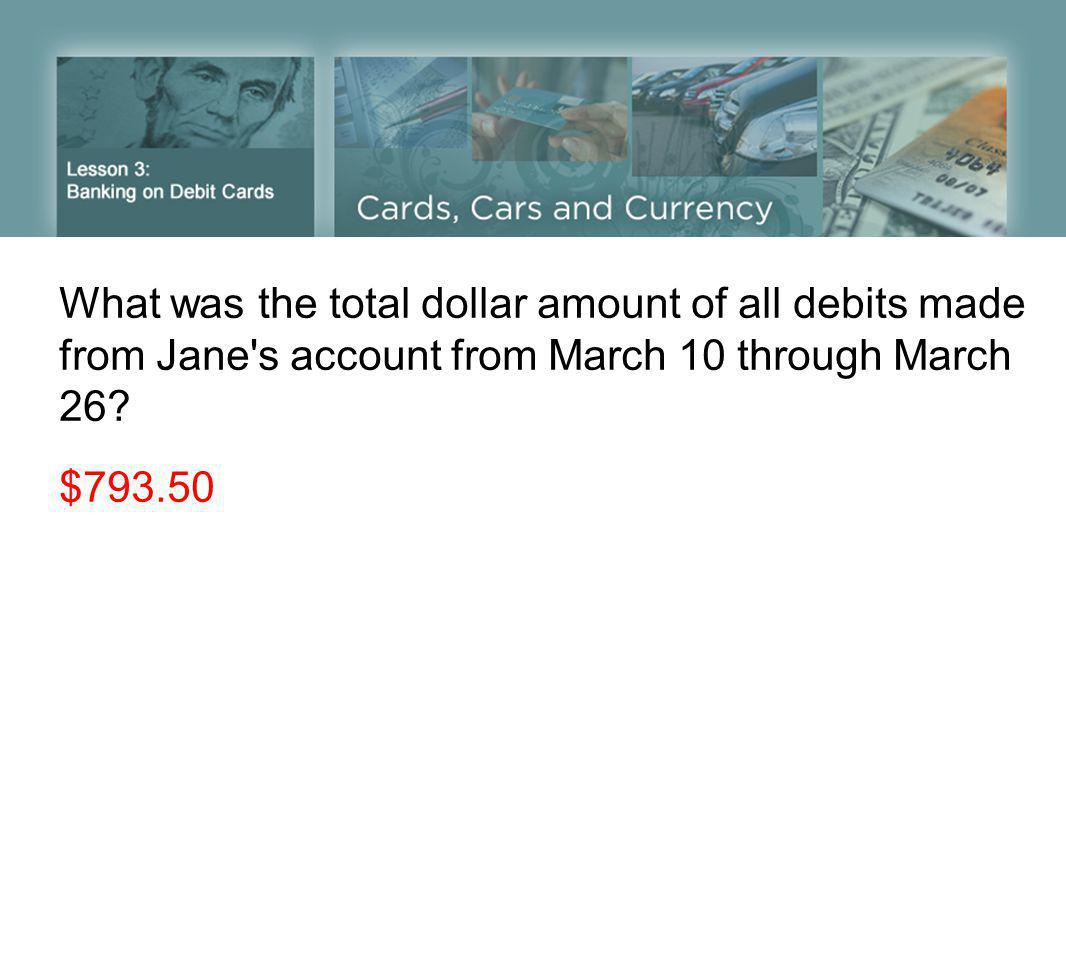 What was the total dollar amount of all debits made from Jane s account from March 10 through March 26.