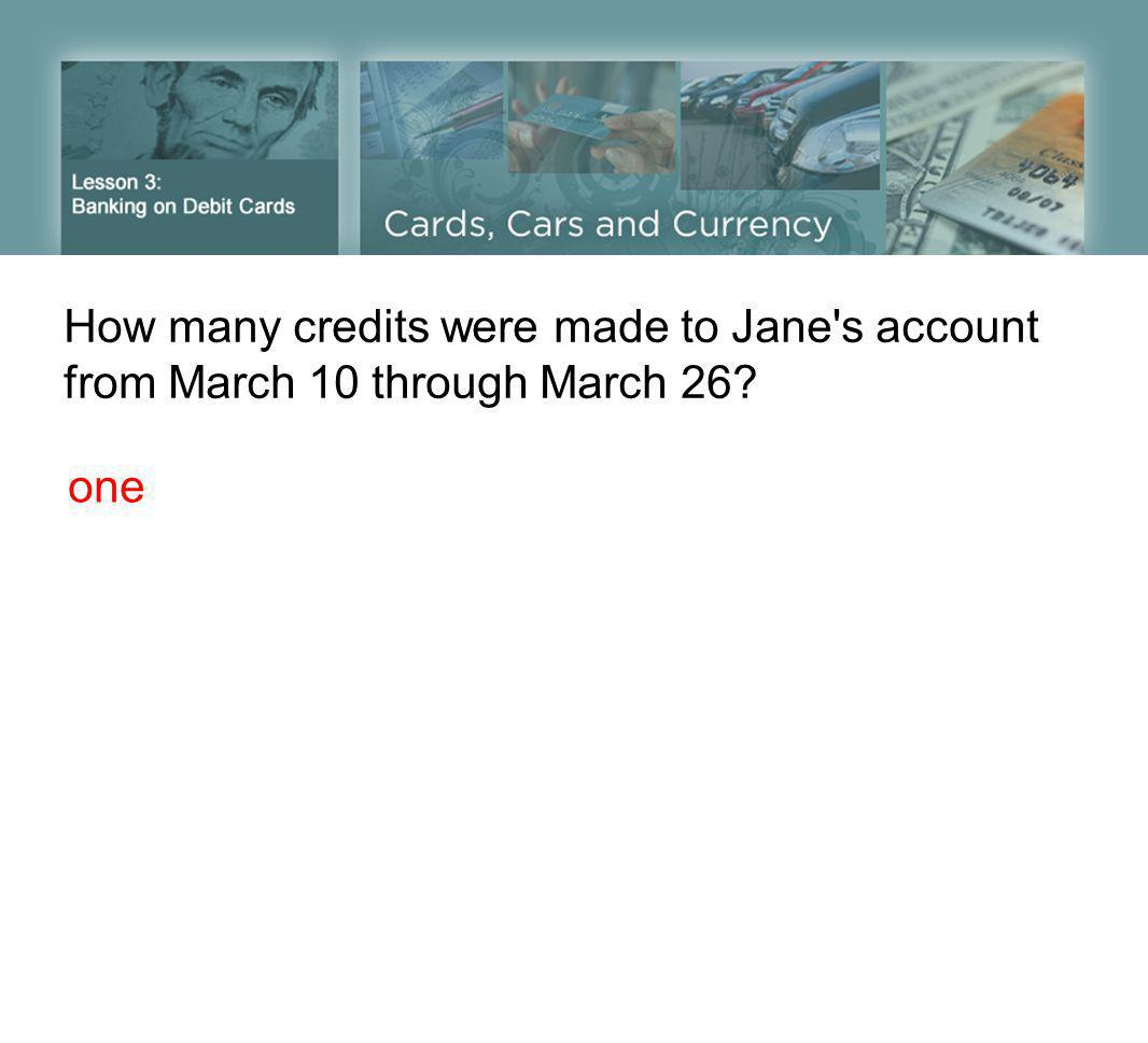 How many credits were made to Jane s account from March 10 through March 26 one