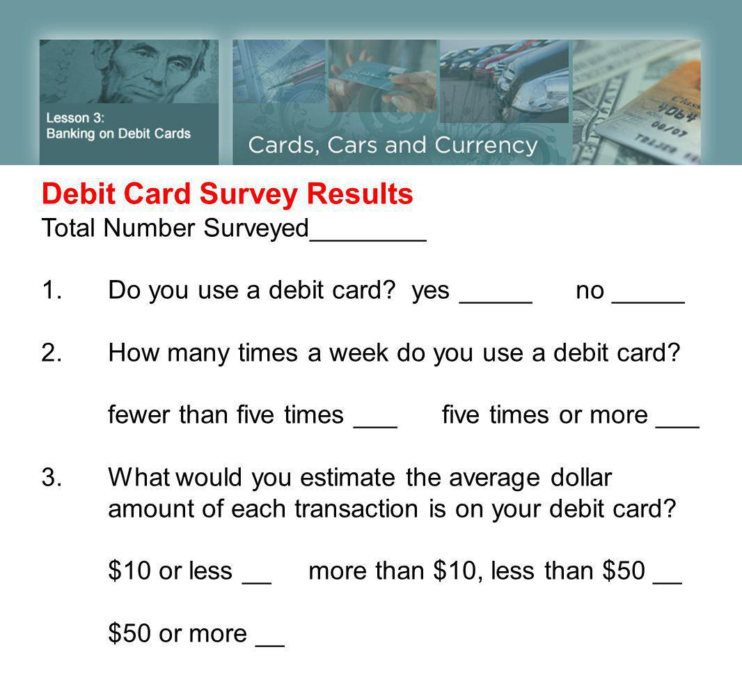 Debit Card Survey Results Total Number Surveyed________ 1.Do you use a debit card.