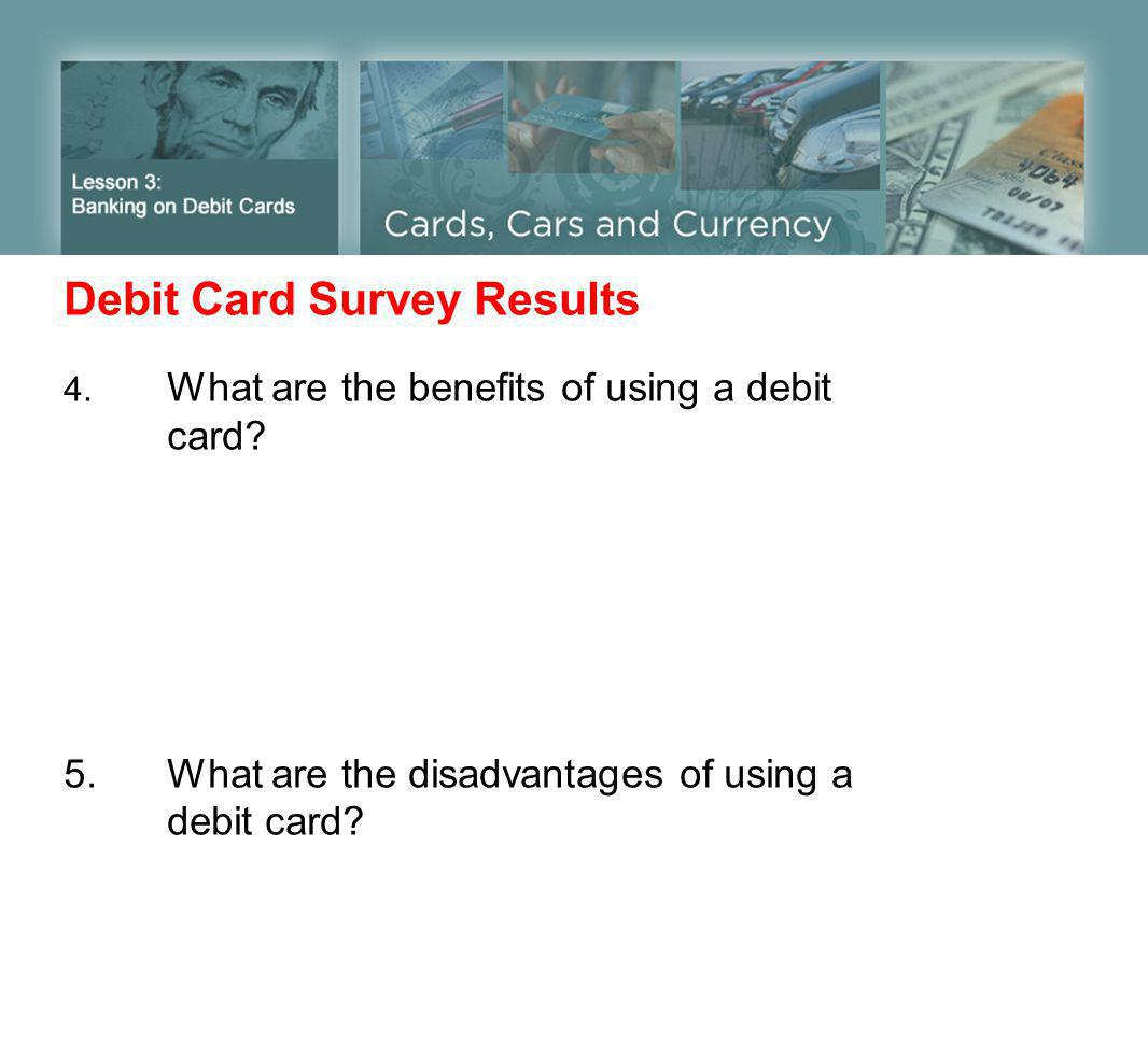 Debit Card Survey Results 4. What are the benefits of using a debit card.