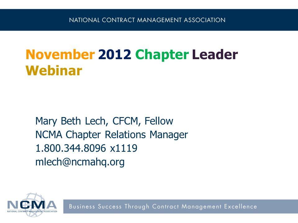 November 2012 Chapter Leader Webinar Mary Beth Lech, CFCM, Fellow NCMA Chapter Relations Manager 1.800.344.8096 x1119 mlech@ncmahq.org