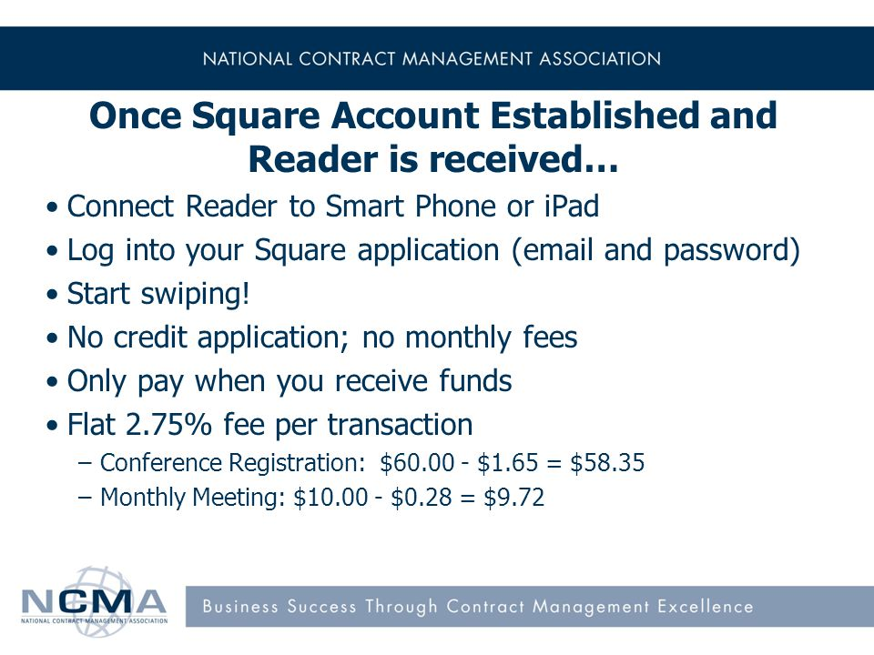 15 Once Square Account Established and Reader is received… Connect Reader to Smart Phone or iPad Log into your Square application (email and password) Start swiping.