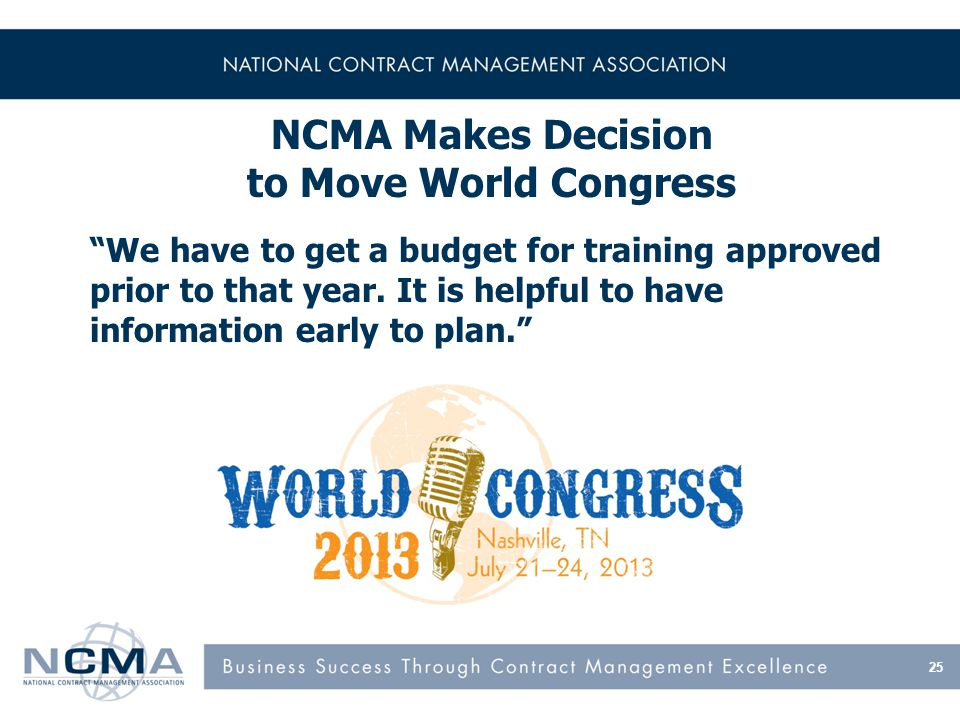 25 NCMA Makes Decision to Move World Congress We have to get a budget for training approved prior to that year.