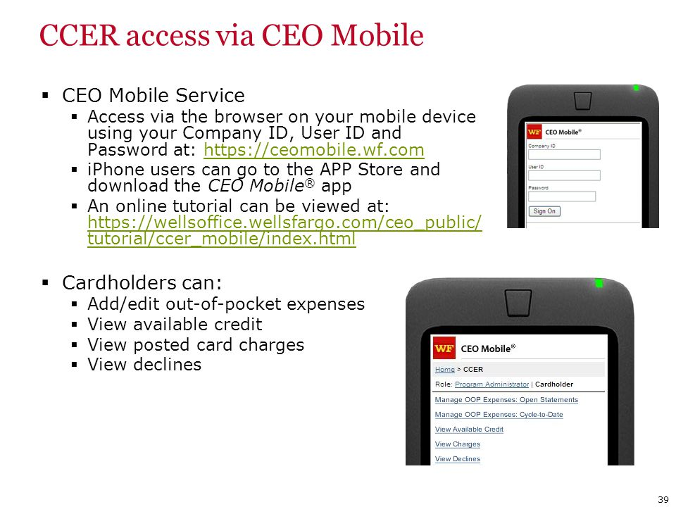 CEO Mobile Service Access via the browser on your mobile device using your Company ID, User ID and Password at: https://ceomobile.wf.comhttps://ceomob