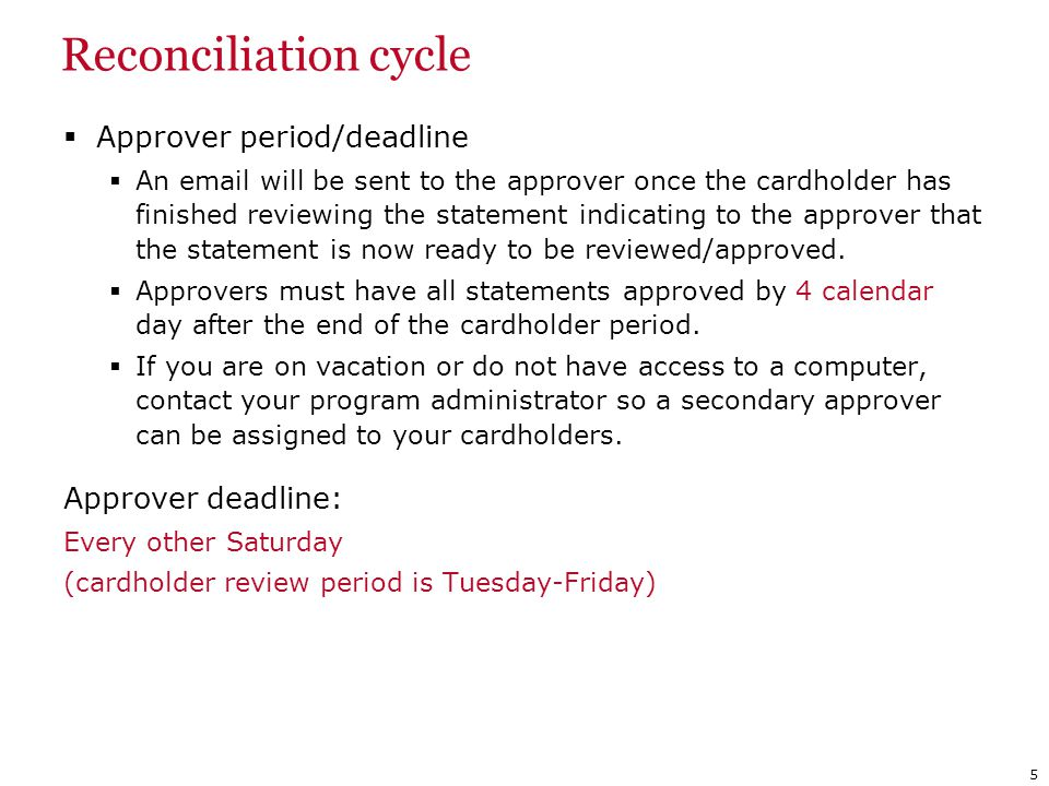 Reconciliation cycle Approver period/deadline An email will be sent to the approver once the cardholder has finished reviewing the statement indicatin