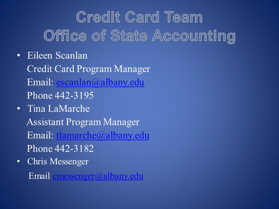 Eileen Scanlan Credit Card Program Manager Email: escanlan@albany.eduescanlan@albany.edu Phone 442-3195 Tina LaMarche Assistant Program Manager Email: