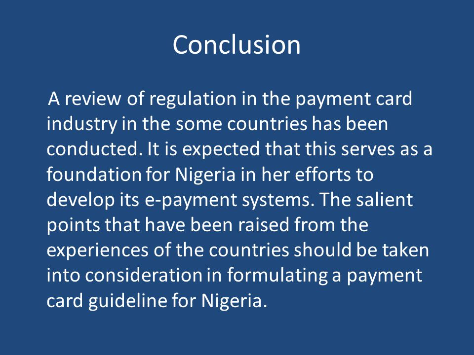 Conclusion A review of regulation in the payment card industry in the some countries has been conducted.