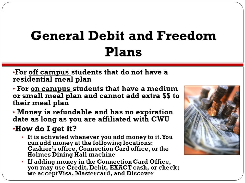 General Debit and Freedom Plans For off campus students that do not have a residential meal plan For on campus students that have a medium or small me