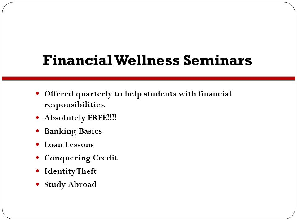 Financial Wellness Seminars Offered quarterly to help students with financial responsibilities. Absolutely FREE!!!! Banking Basics Loan Lessons Conque
