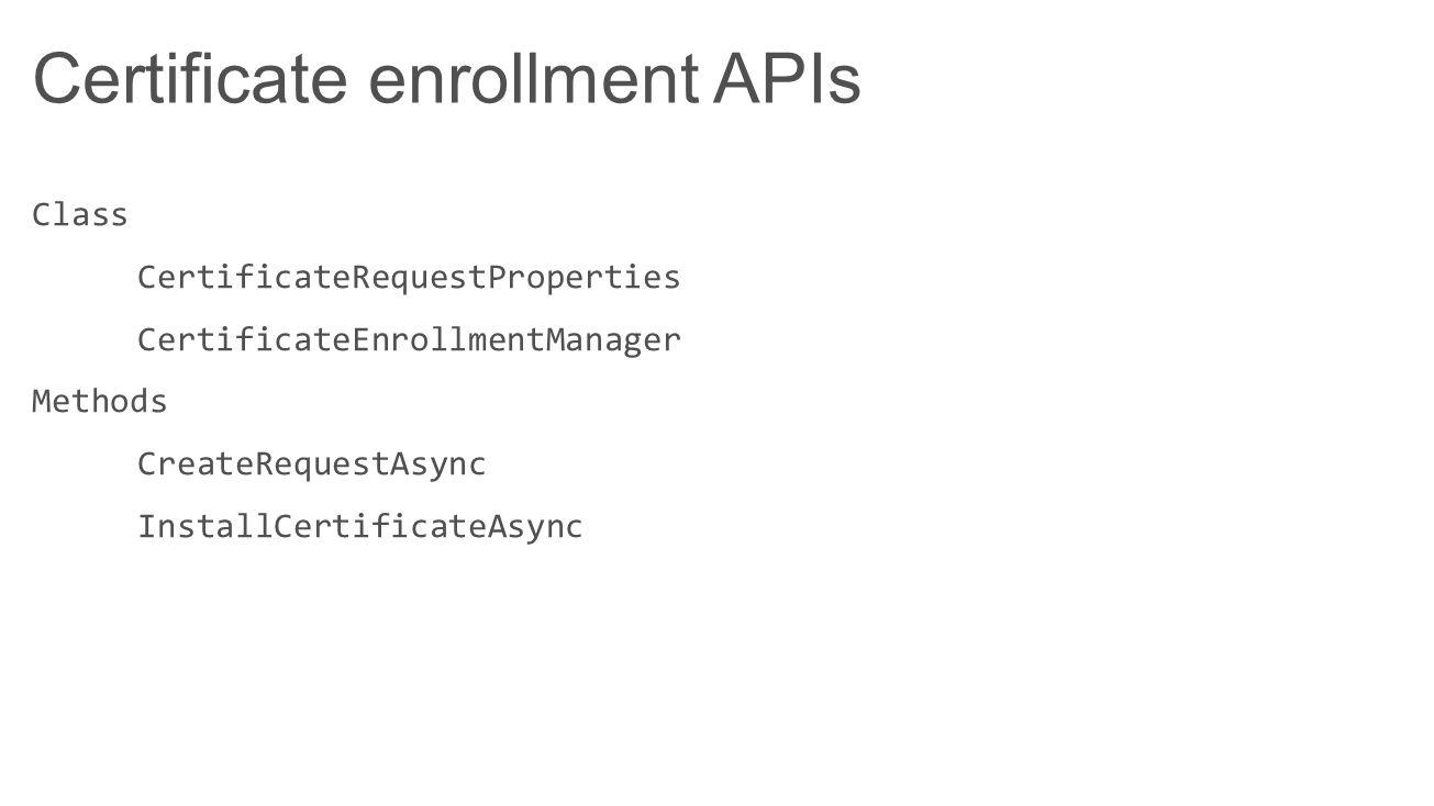 Certificate enrollment APIs Class CertificateRequestProperties CertificateEnrollmentManager Methods CreateRequestAsync InstallCertificateAsync