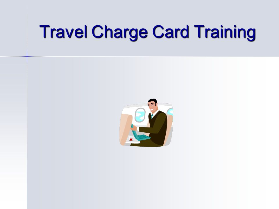 Travel Charge Cards Travel Charge Cards are not personal credit cards.