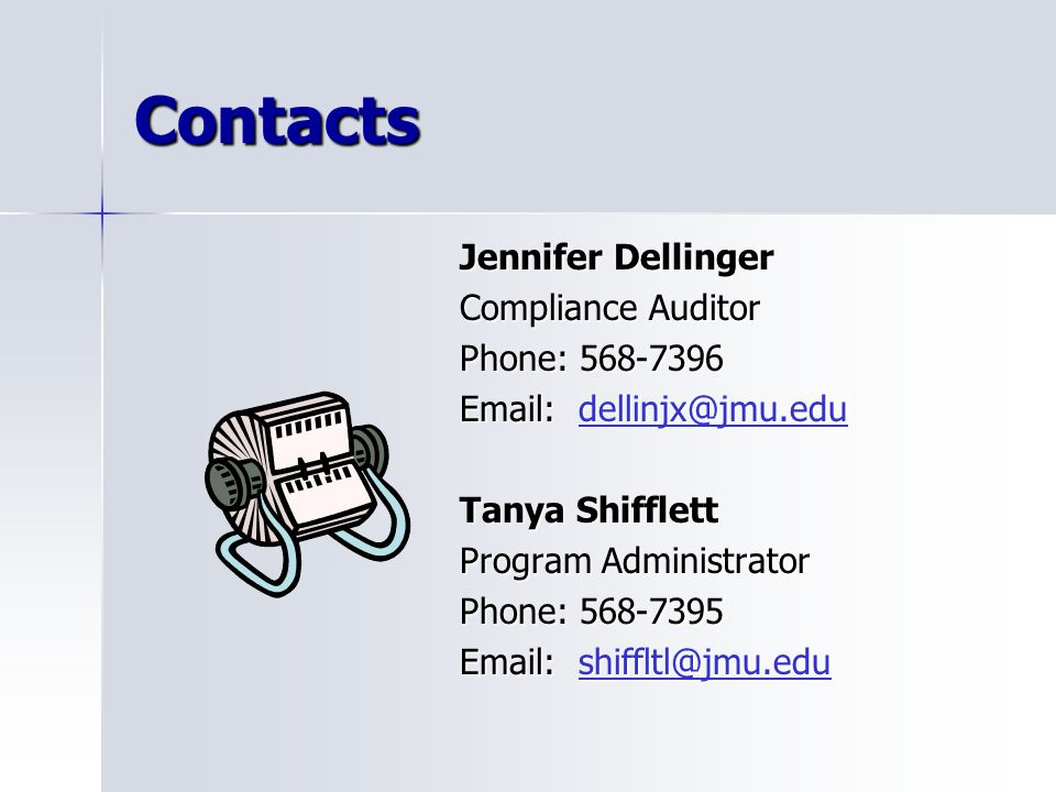 Contacts Jennifer Dellinger Compliance Auditor Phone: 568-7396 Email: dellinjx@jmu.edu dellinjx@jmu.edu Tanya Shifflett Program Administrator Phone: 5