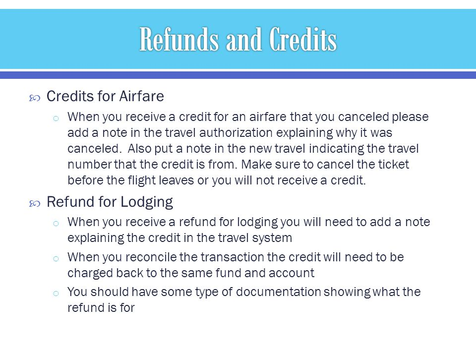 Credits for Airfare o When you receive a credit for an airfare that you canceled please add a note in the travel authorization explaining why it was canceled.