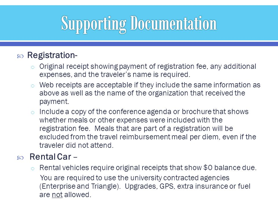 Registration- o Original receipt showing payment of registration fee, any additional expenses, and the travelers name is required.