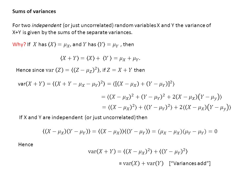 Sums of variances For two independent (or just uncorrelated) random variables X and Y the variance of X+Y is given by the sums of the separate varianc