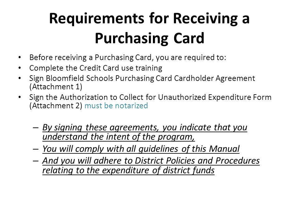 Requirements for Receiving a Purchasing Card Before receiving a Purchasing Card, you are required to: Complete the Credit Card use training Sign Bloom