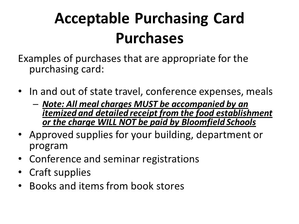 Acceptable Purchasing Card Purchases Examples of purchases that are appropriate for the purchasing card: In and out of state travel, conference expens