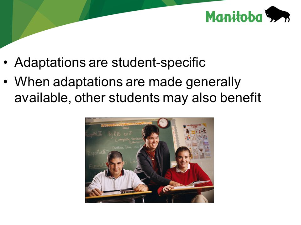 Adaptations are student-specific When adaptations are made generally available, other students may also benefit