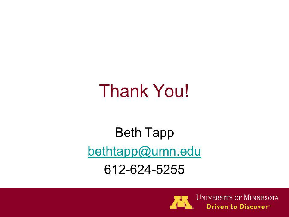 Thank You! Beth Tapp bethtapp@umn.edu 612-624-5255