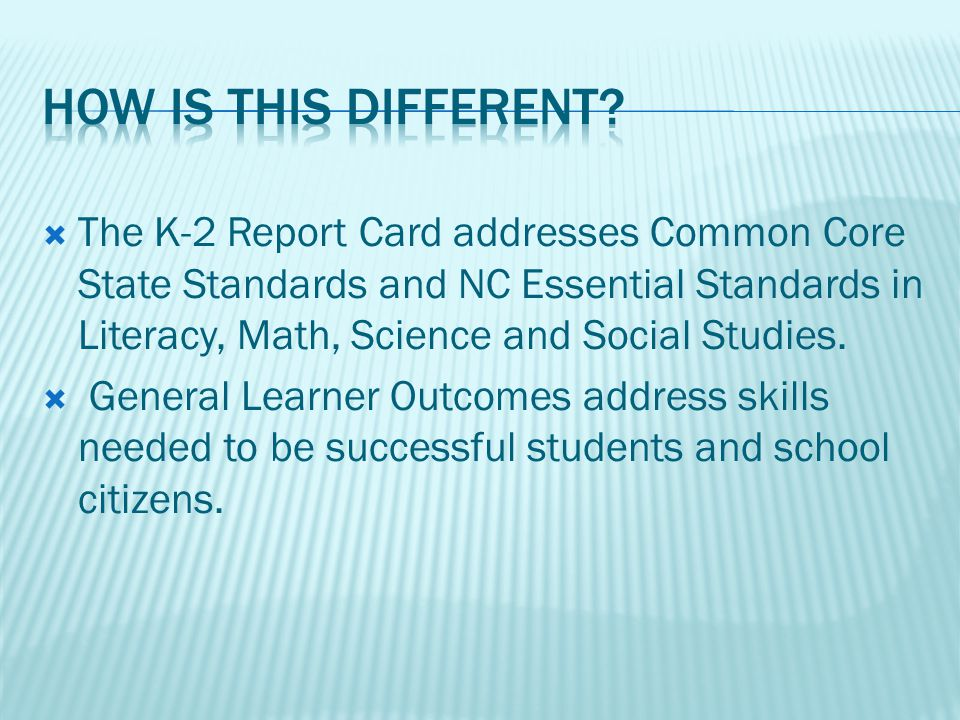 The K-2 Report Card addresses Common Core State Standards and NC Essential Standards in Literacy, Math, Science and Social Studies. General Learner Ou