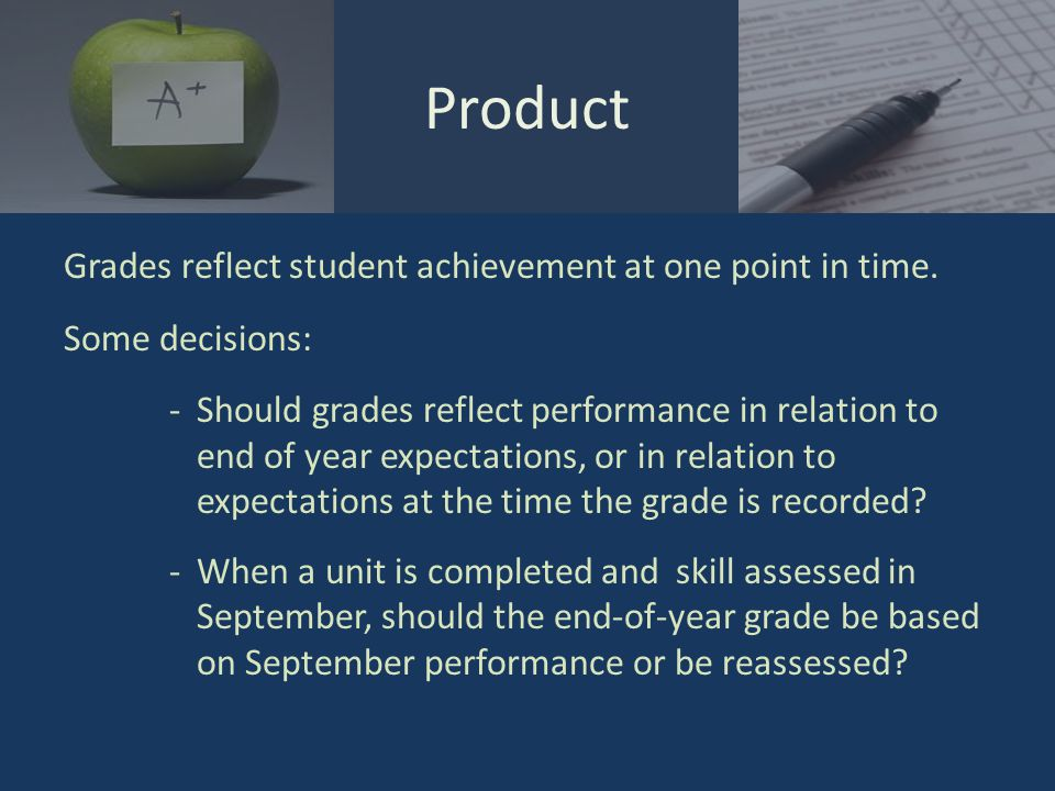 Grades reflect student achievement at one point in time.