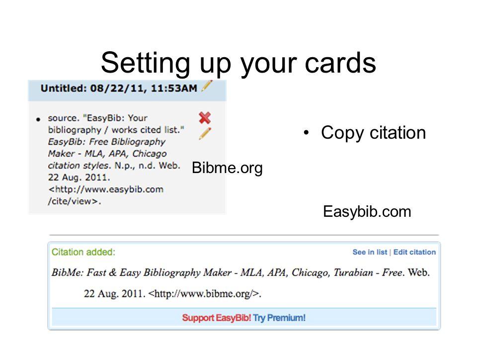 Setting up your cards Copy citation Bibme.org Easybib.com
