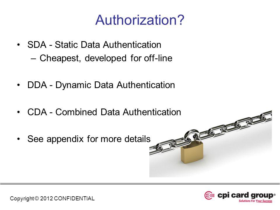 Authorization? SDA - Static Data Authentication –Cheapest, developed for off-line DDA - Dynamic Data Authentication CDA - Combined Data Authentication