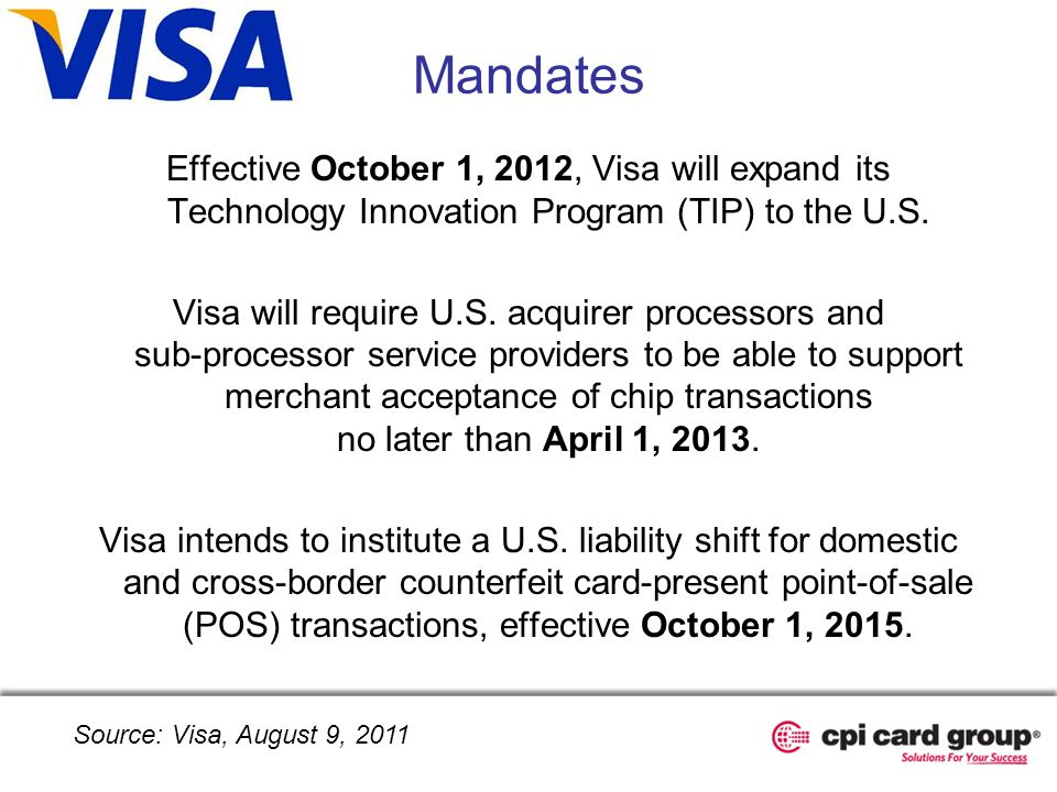 Mandates Effective October 1, 2012, Visa will expand its Technology Innovation Program (TIP) to the U.S. Visa will require U.S. acquirer processors an