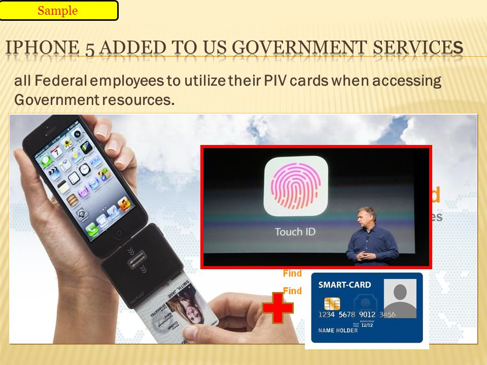 all Federal employees to utilize their PIV cards when accessing Government resources. Sample