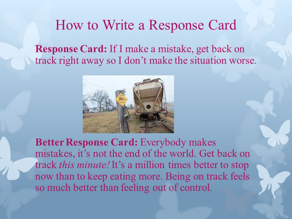 How to Write a Response Card Response Card: If I make a mistake, get back on track right away so I dont make the situation worse.