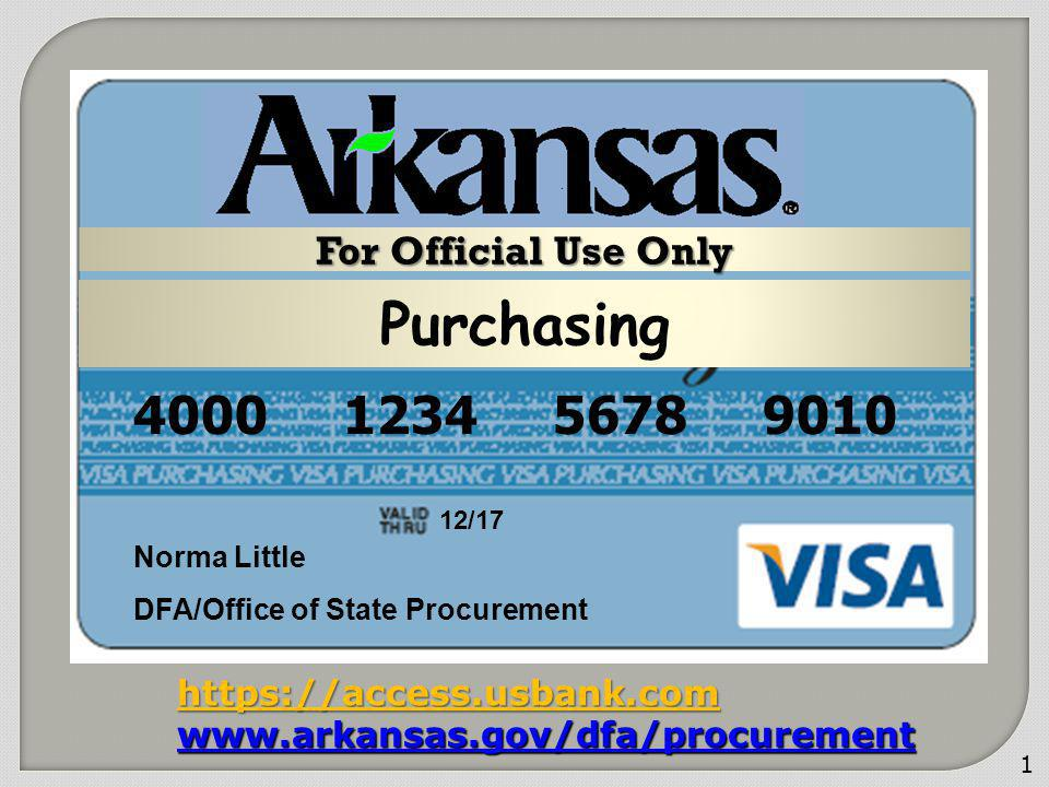 1 4000 1234 5678 9010 Norma Little DFA/Office of State Procurement 12/17 https://access.usbank.com www.arkansas.gov/dfa/procurement For Official Use O