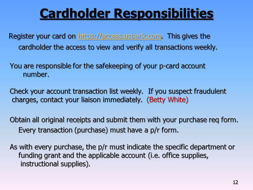 Cardholder Responsibilities Register your card on https://access.usbank.com. This gives the Register your card on https://access.usbank.com. This give