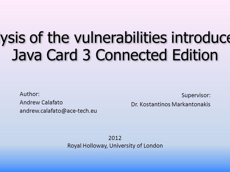 Author: Andrew Calafato andrew.calafato@ace-tech.eu Supervisor: Dr. Kostantinos Markantonakis 2012 Royal Holloway, University of London An analysis of